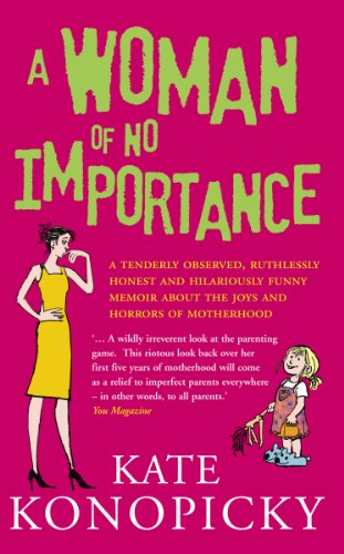 9780091898649: A Woman Of No Importance: A tenderly observed, ruthlessly honest and hilariously funny memoir about the joys and horrors of motherhood