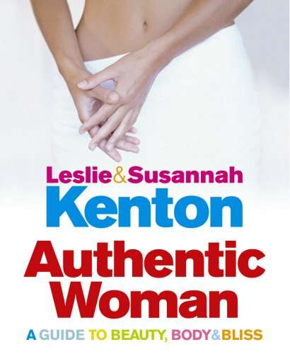 9780091898663: Authentic Woman: A Guide to Beauty, Body and Bliss