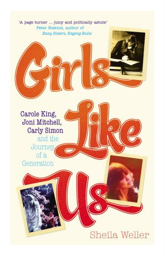 9780091899240: GIRLS LIKE US~CAROLE KING, JONI MITCHELL, CARLY SIMON AND THE JOURNEY OF A GENERATION