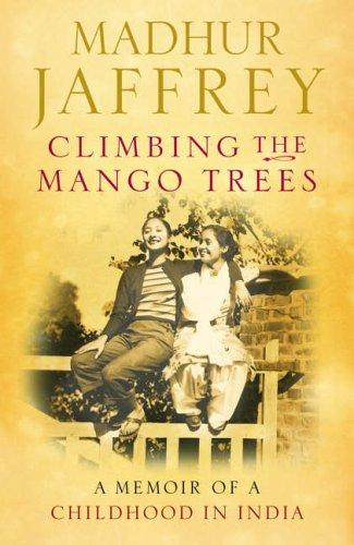 CLIMBING THE MANGO TREES a Memoir of a Childhood in India: Jaffrey, Madhur