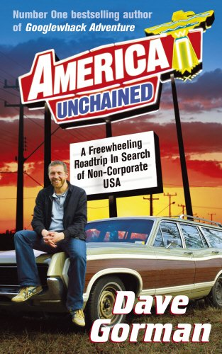 9780091899332: America Unchained: A Freewheeling Roadtrip In Search of Non-Corporate USA