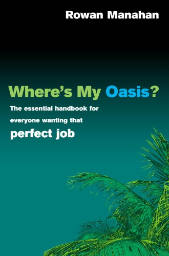 9780091899981: Where's My Oasis?: The Essential Handbook for Everyone Wanting that Perfect Job