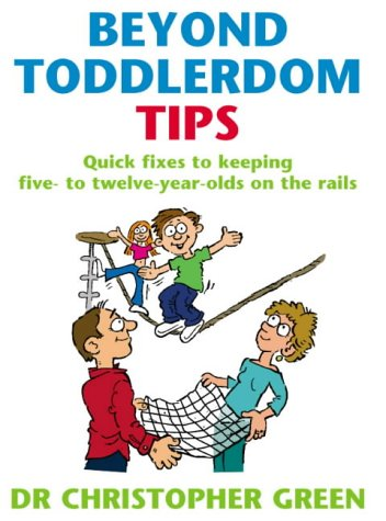 9780091900069: Beyond Toddlerdom Tips: Quick fixes to keeping five to twelve year-olds on the rails
