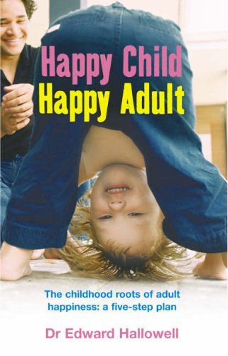 9780091900076: Happy Child, Happy Adult: The childhood roots of adult happiness: a five-step plan