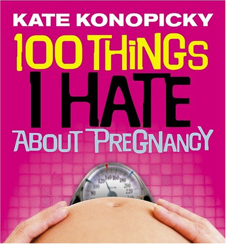 9780091900120: 100 Things I Hate About Pregnancy