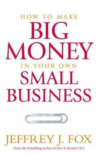 9780091900168: How To Make Big Money In Your Own Small Business: Unexpected Rules Every Small Business Owner Needs to Know