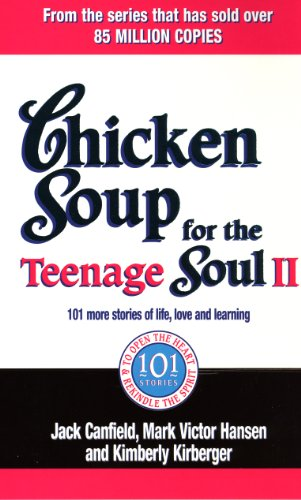 Chicken Soup for the Teenage Soul II: 101 More Stories of Life, Love and Learning. [Compiled By] Jack Canfield, Mark Victor Hansen, Kimberly Kirberger (0091900220) by Jack Canfield