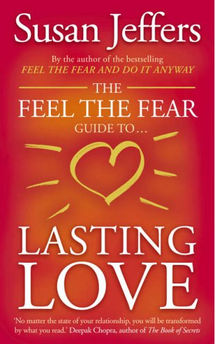 9780091900236: The Feel the Fear Guide to ... Lasting Love: How to Create a Superb Relationship for Life