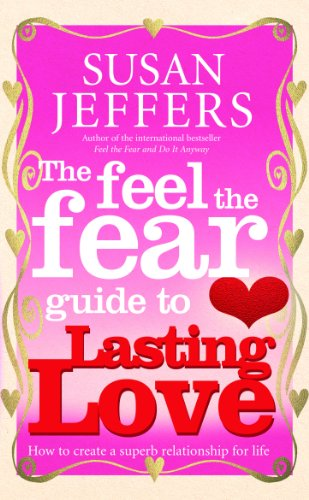 9780091900243: The Feel The Fear Guide To... Lasting Love: How to create a superb relationship for life