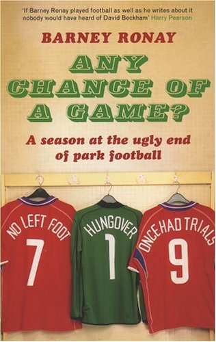 9780091900281: Any Chance of a Game?: A Season at the Ugly End of Park Football