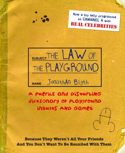 9780091900304: The Law Of The Playground: A puerile and disturbing dictionary of playground insults and games