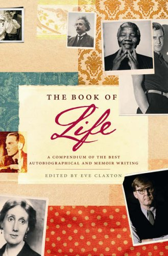 9780091900335: The Book Of Life: A Compendium of the Best Autobiographical and Memoir Writing