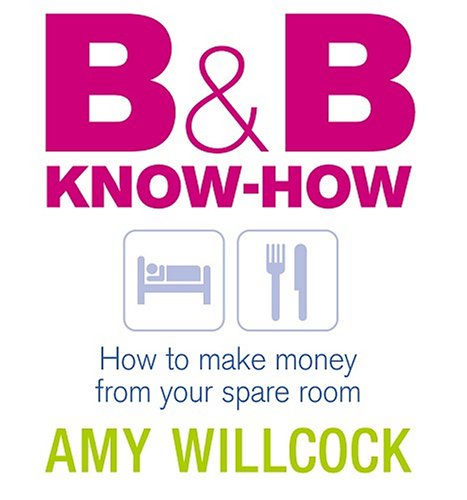 9780091900755: B & B Know-How: How to Make Money from Your Spare Room