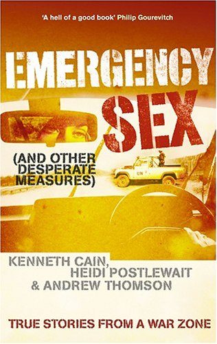 9780091901646: Emergency Sex (And Other Desperate Measures): True Stories From A Warzone