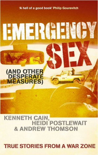 9780091901646: Emergency Sex (And Other Desperate Measures): True Stories from a War Zone