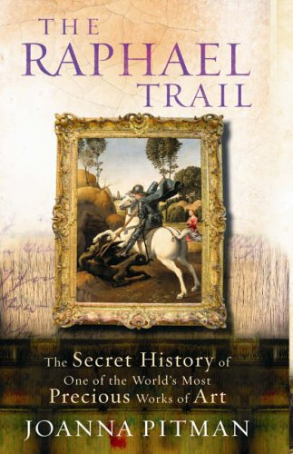 9780091901714: Raphael Trail: The Secret History of One of the World's Most Precious Works of Art