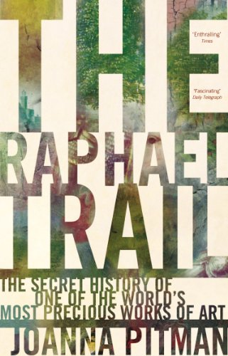 9780091901721: The Raphael Trail: The Secret History of One of the World's Most Precious Works of Art