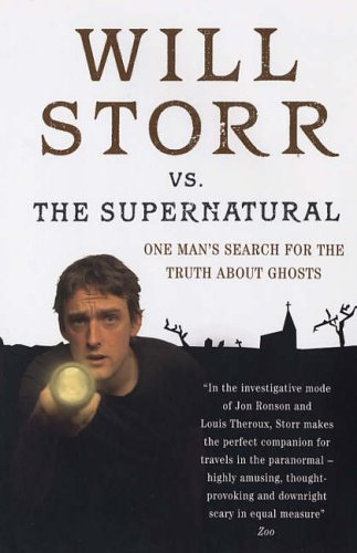 9780091901738: Will Storr versus the Supernatural: One Man's Search for the Truth About Ghosts