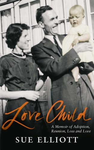 9780091901790: Love Child: A Memoir of Adoption and Reunion, Loss and Love