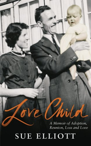 9780091901790: Love Child: A Memoir of Adoption, Reunion, Loss and Love