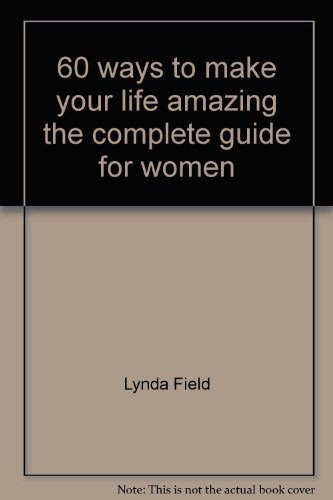 9780091902094: 60 ways to make your life amazing the complete guide for women