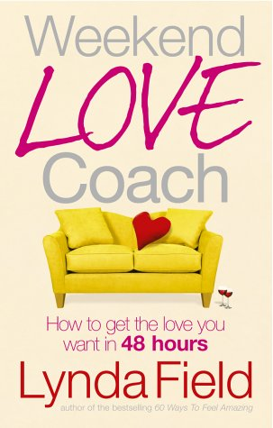 9780091902384: Weekend Love Coach: How to Get the Love You Want in 48 Hours