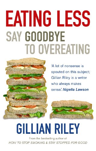 9780091902476: Eating Less: Say Goodbye to Overeating