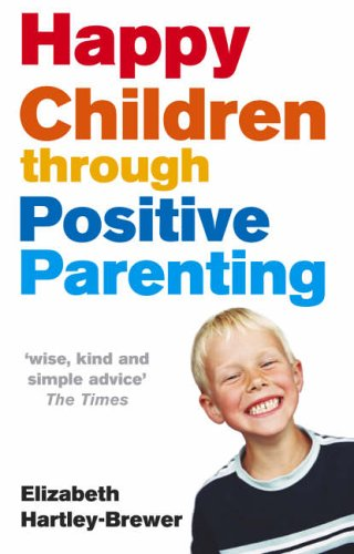 9780091902483: Happy Children Through Positive Parenting