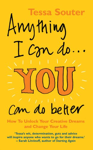 9780091902568: Anything I Can Do...You Can Do Better: How to unlock your creative dreams and change your life
