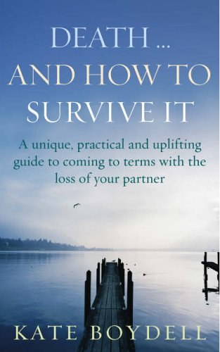 9780091902575: Death... And How To Survive It: A unique, practical and uplifting guide to coming to terms with the loss of your partner