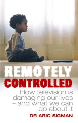 9780091902605: Remotely Controlled: How Television is Damaging Our Lives - and What We Can Do About it
