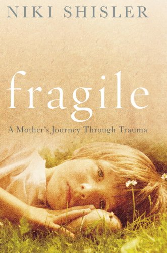 9780091902629: Fragile: A Mother's Journey Through Trauma