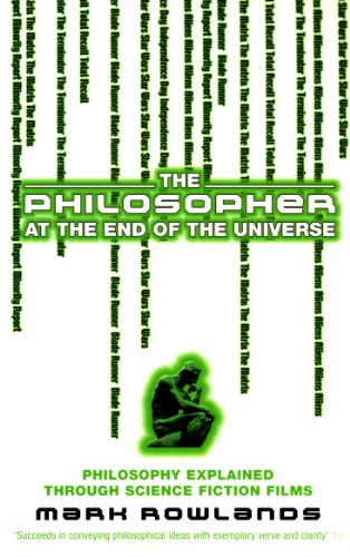 9780091903886: The Philosopher At The End Of The Universe: Philosophy Explained Through Science Fiction Films