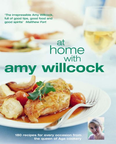 9780091903893: At Home with Amy Willcock: 150 Recipes for Every Occasion from the Queen of Aga Cookery