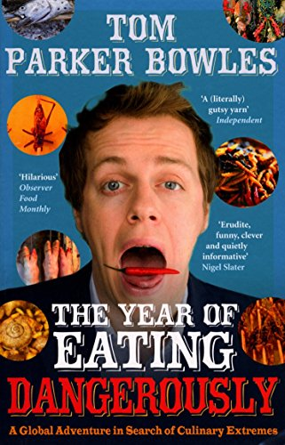 9780091904913: The Year Of Eating Dangerously: A Global Adventure in Search of Culinary Extremes