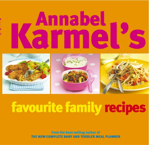 9780091904968: Annabel Karmel's Favourite Family Recipes: Over 150 Wonderfully Easy and Healthy Recipes for All the Family from the Best-Selling Author of 'The New C