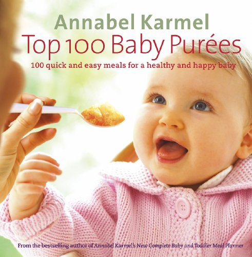 9780091904999: Top 100 Baby Purees: 100 quick and easy meals for a healthy and happy baby