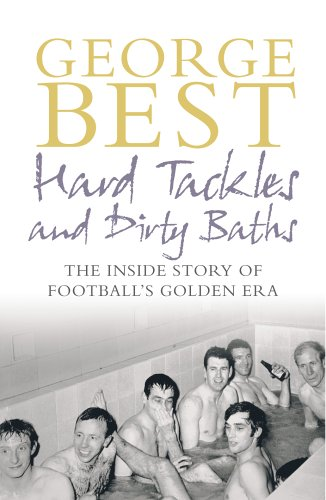 9780091906085: Hard Tackles and Dirty Baths: The Inside Story of Football's Golden Era