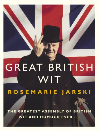 9780091906313: Great British Wit: The Greatest Assembly of British Wit and Humour Ever