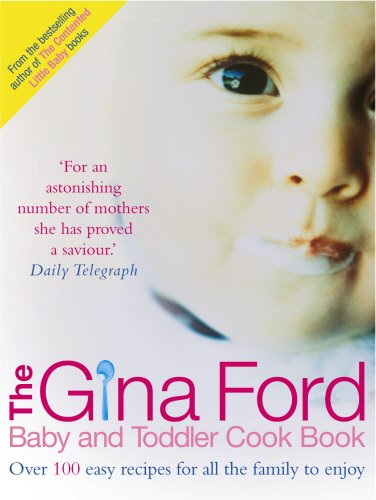 9780091906344: The Gina Ford Baby and Toddler Cook Book: Over 100 easy recipes for all the family to enjoy (###############)