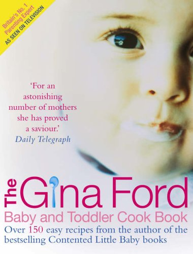 9780091906344: The Gina Ford Baby & Toddler Cook Book: Over 100 easy recipes for all the family to enjoy