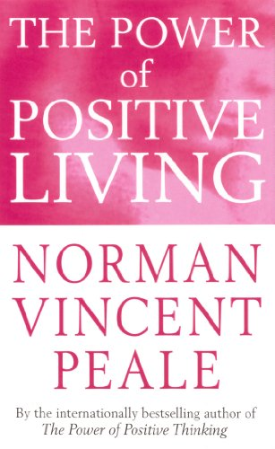 The Power Of Positive Living: Norman Vincent Peale