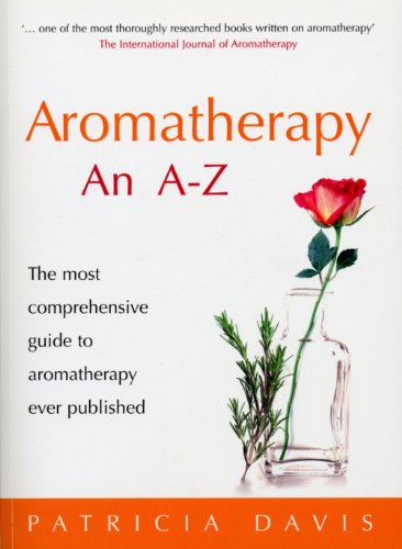 9780091906610: Aromatherapy: An A-Z: The Most Comprehensive Guide to Aromatherapy Ever Published