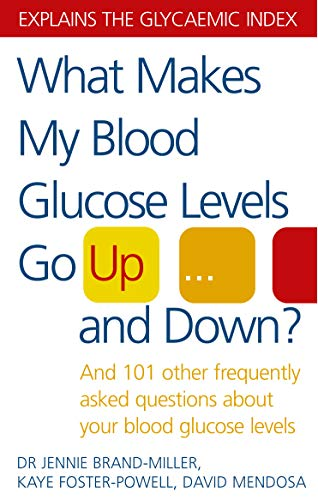 What Makes My Blood Glucose Levels Go Up...And Down?: And 101 other frequently asked questions ...