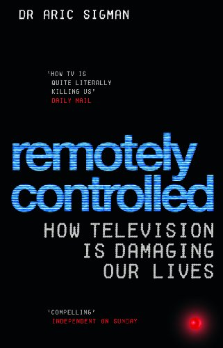 9780091906900: Remotely Controlled: How television is damaging our lives