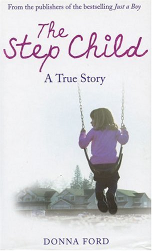9780091906993: The Step Child: A true story of a broken childhood