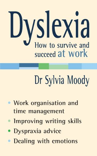 Dyslexia: How to survive and succeed at work: Moody, Sylvia