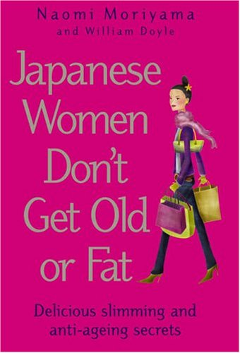 9780091907099: Japanese Women Don't Get Old or Fat: Delicious Slimming and Anti-ageing Secrets