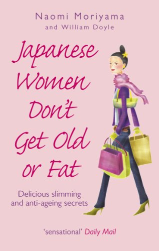 9780091907105: Japanese Women Don't Get Old or Fat: Delicious Slimming and Anti-Ageing Secrets