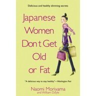 9780091907112: Japanese Women Don't Get Old Or Fat: Delicious Slimming And Anti-Ageing Secrets